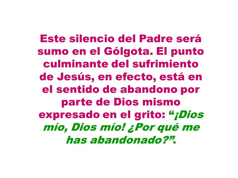 Este silencio del Padre será sumo en el Gólgota
