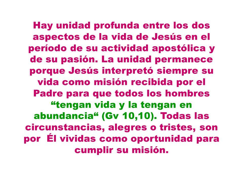 Hay unidad profunda entre los dos aspectos de la vida de Jesús en el período de su actividad apostólica y de su pasión.