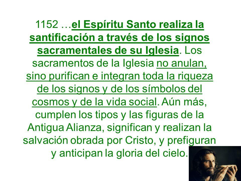 1152 …el Espíritu Santo realiza la santificación a través de los signos sacramentales de su Iglesia.