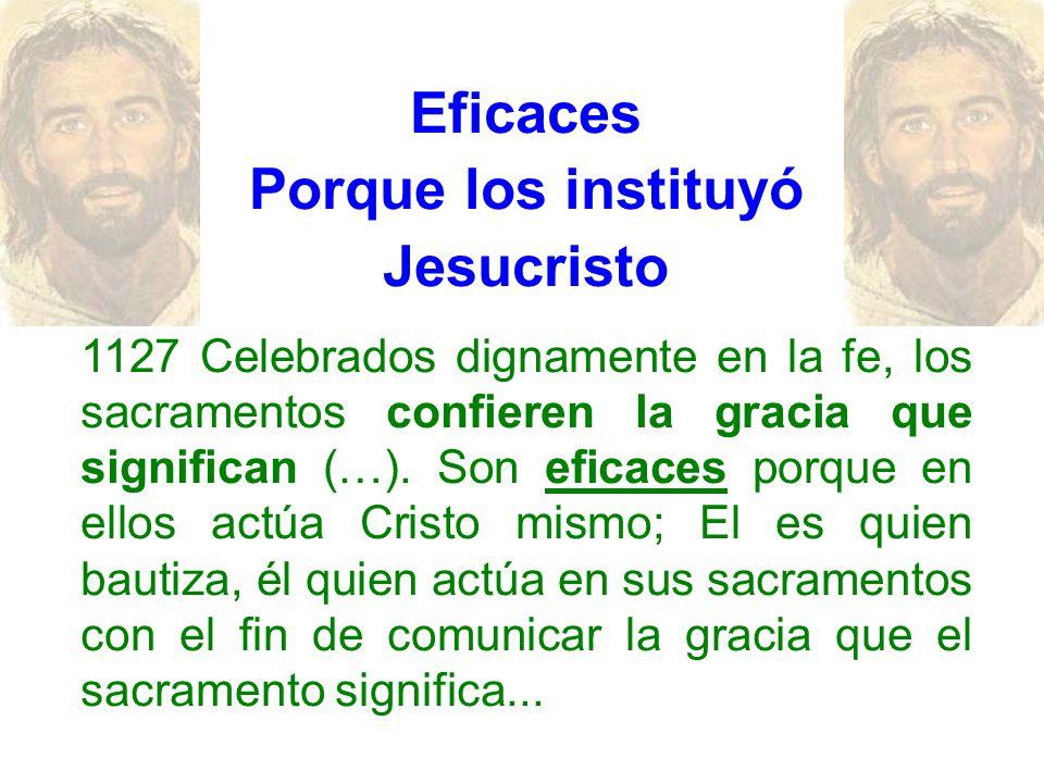 Eficaces Porque los instituyó Jesucristo