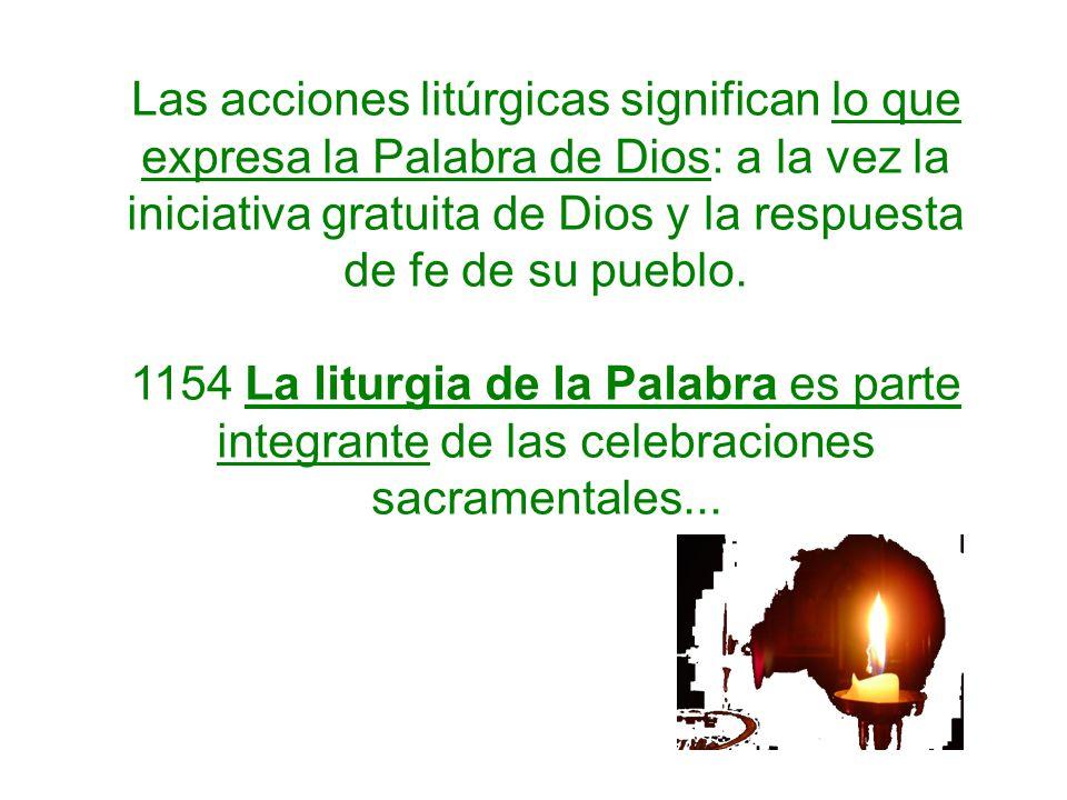 Las acciones litúrgicas significan lo que expresa la Palabra de Dios: a la vez la iniciativa gratuita de Dios y la respuesta de fe de su pueblo.