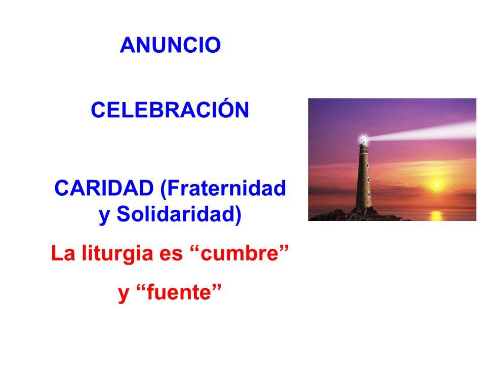CARIDAD (Fraternidad y Solidaridad) La liturgia es cumbre