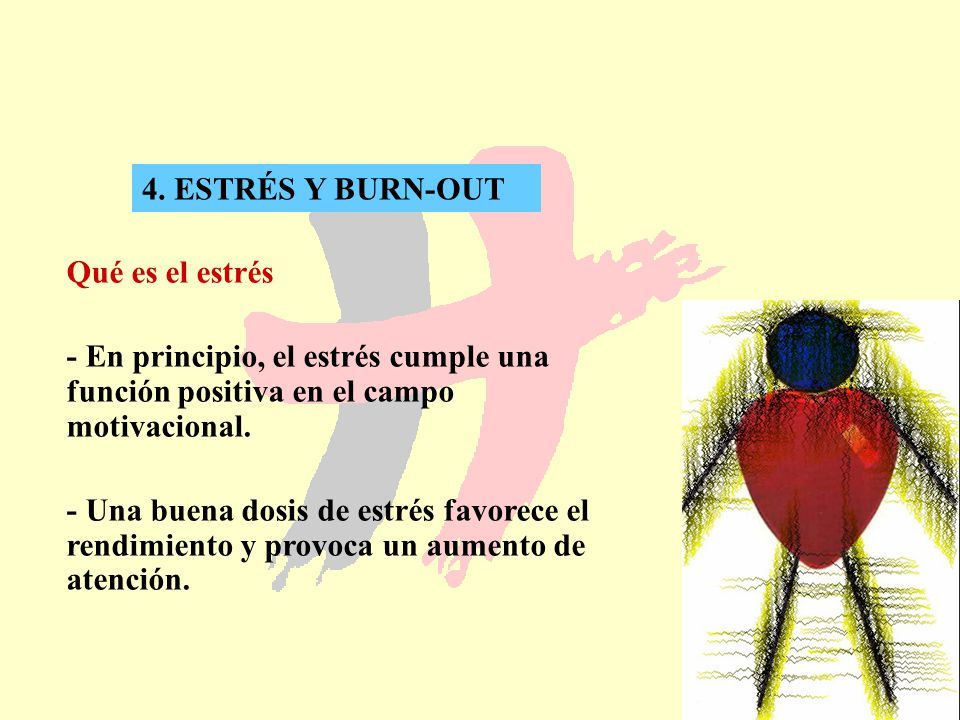 4. ESTRÉS Y BURN-OUT Qué es el estrés. - En principio, el estrés cumple una función positiva en el campo motivacional.