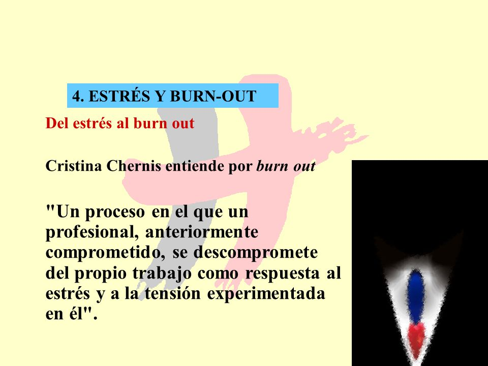 4. ESTRÉS Y BURN-OUT Del estrés al burn out. Cristina Chernis entiende por burn out.