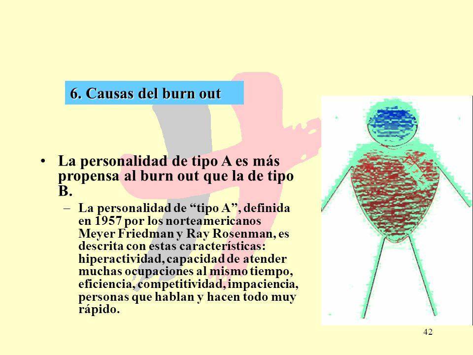 6. Causas del burn out La personalidad de tipo A es más propensa al burn out que la de tipo B.