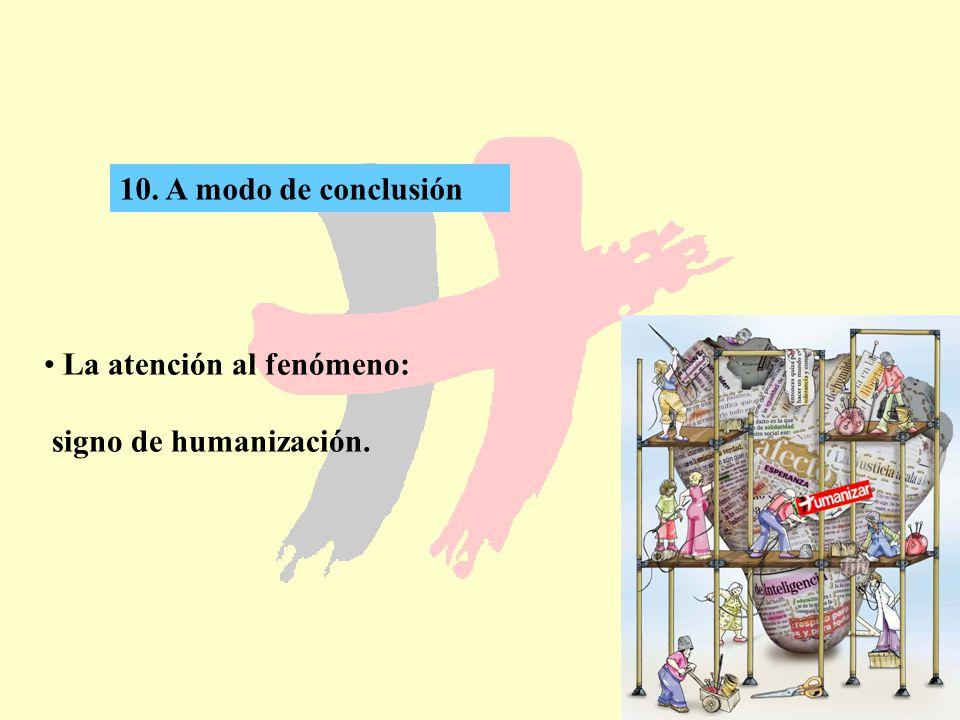 10. A modo de conclusión La atención al fenómeno: signo de humanización.