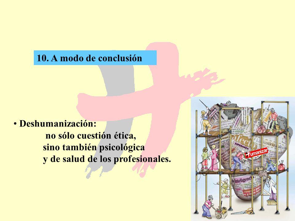 10. A modo de conclusión Deshumanización: no sólo cuestión ética, sino también psicológica.