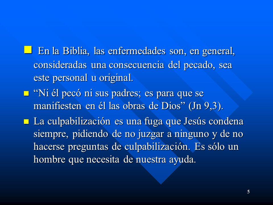 En la Biblia, las enfermedades son, en general, consideradas una consecuencia del pecado, sea este personal u original.