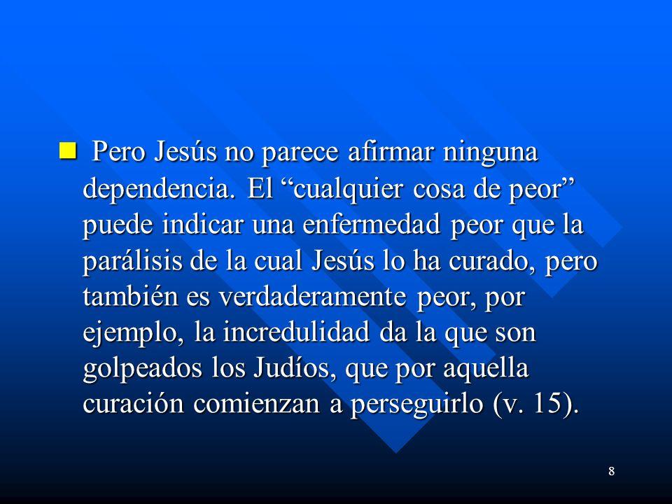 Pero Jesús no parece afirmar ninguna dependencia