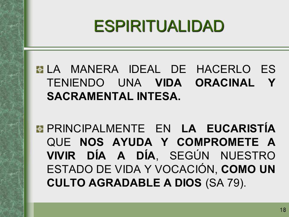 ESPIRITUALIDAD LA MANERA IDEAL DE HACERLO ES TENIENDO UNA VIDA ORACINAL Y SACRAMENTAL INTESA.