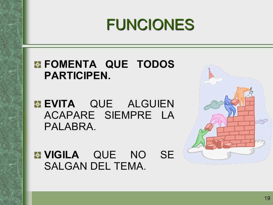 FUNCIONES FOMENTA QUE TODOS PARTICIPEN.