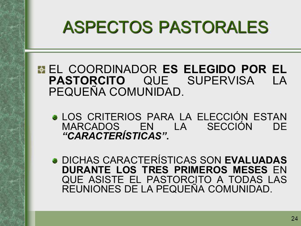 ASPECTOS PASTORALES EL COORDINADOR ES ELEGIDO POR EL PASTORCITO QUE SUPERVISA LA PEQUEÑA COMUNIDAD.