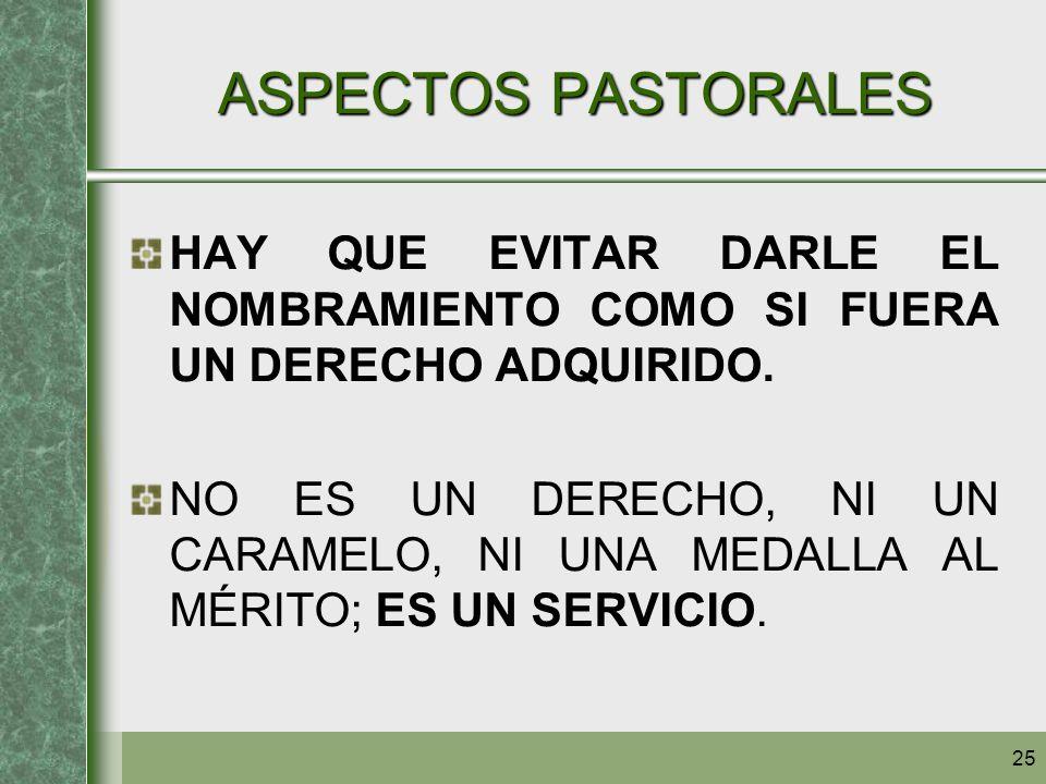 ASPECTOS PASTORALES HAY QUE EVITAR DARLE EL NOMBRAMIENTO COMO SI FUERA UN DERECHO ADQUIRIDO.