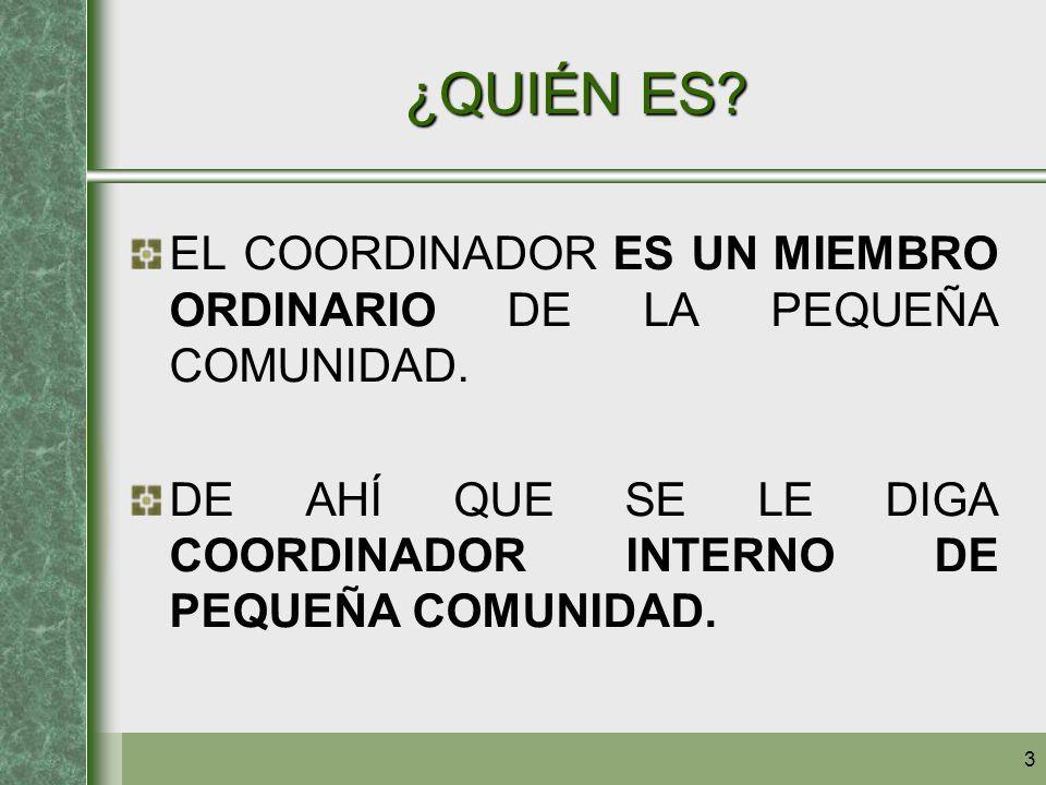 ¿QUIÉN ES. EL COORDINADOR ES UN MIEMBRO ORDINARIO DE LA PEQUEÑA COMUNIDAD.