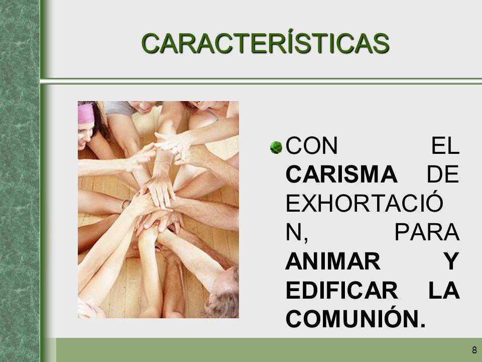 CARACTERÍSTICAS CON EL CARISMA DE EXHORTACIÓN, PARA ANIMAR Y EDIFICAR LA COMUNIÓN.