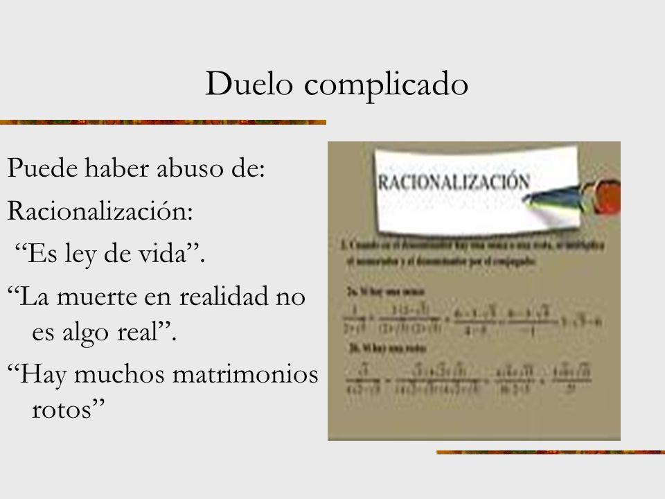 Duelo complicado Puede haber abuso de: Racionalización: