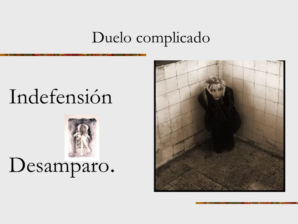 Duelo complicado Indefensión Desamparo.