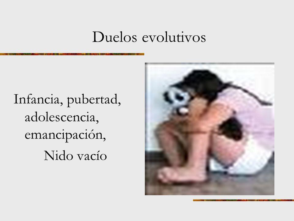 Duelos evolutivos Infancia, pubertad, adolescencia, emancipación,