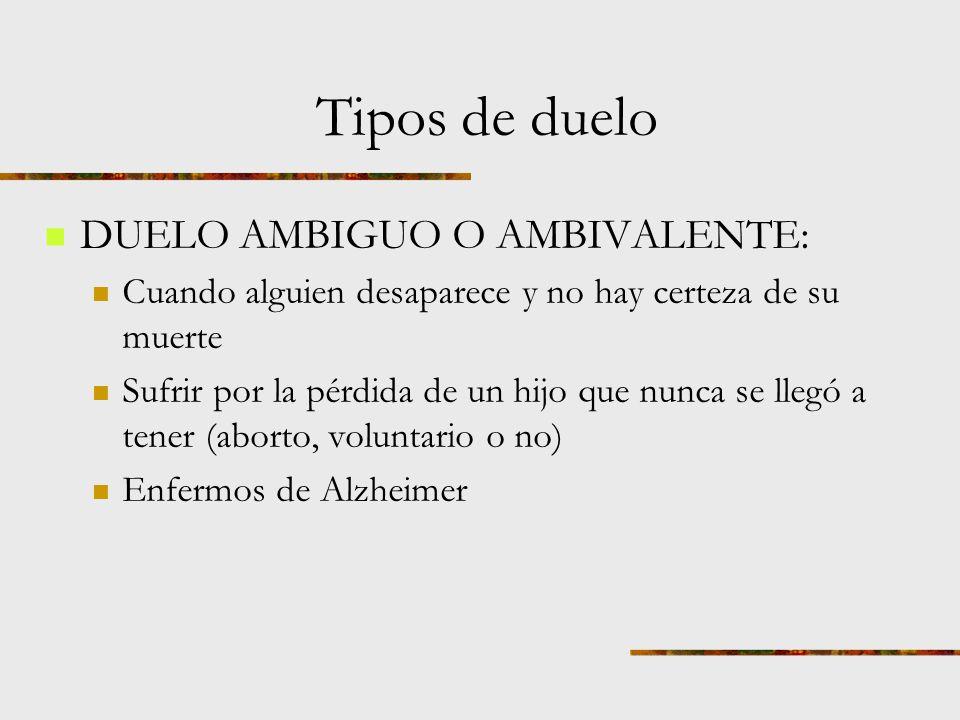 Tipos de duelo DUELO AMBIGUO O AMBIVALENTE: