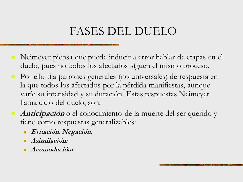 FASES DEL DUELO Neimeyer piensa que puede inducir a error hablar de etapas en el duelo, pues no todos los afectados siguen el mismo proceso.