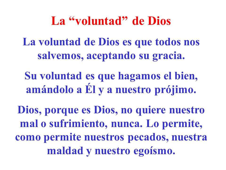 La voluntad de Dios La voluntad de Dios es que todos nos salvemos, aceptando su gracia.