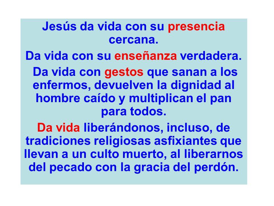 Jesús da vida con su presencia cercana.