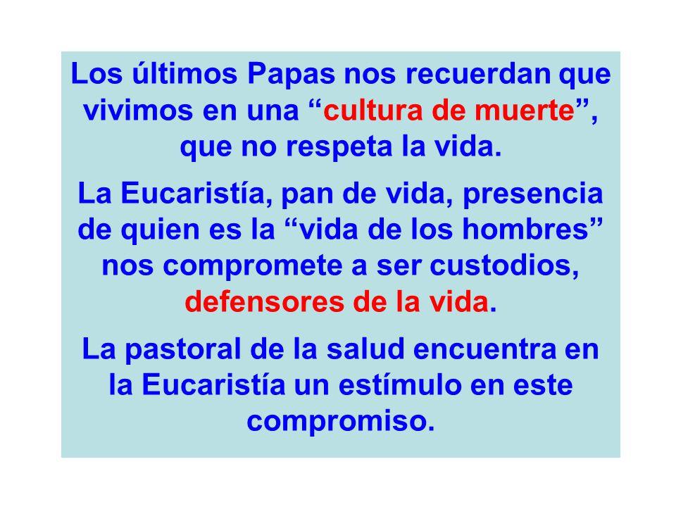 Los últimos Papas nos recuerdan que vivimos en una cultura de muerte , que no respeta la vida.