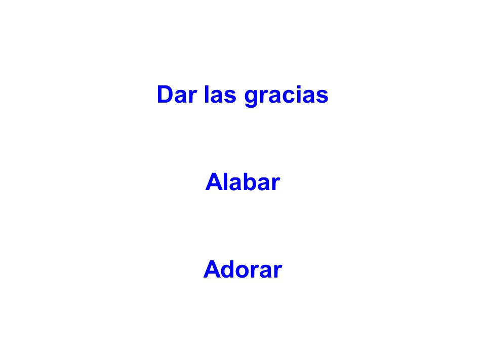 Dar las gracias Alabar Adorar