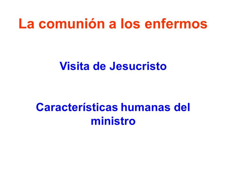 La comunión a los enfermos Características humanas del ministro