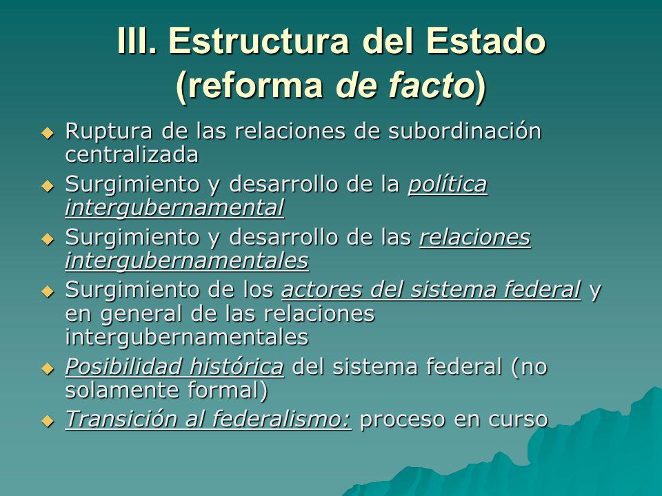 III. Estructura del Estado (reforma de facto)