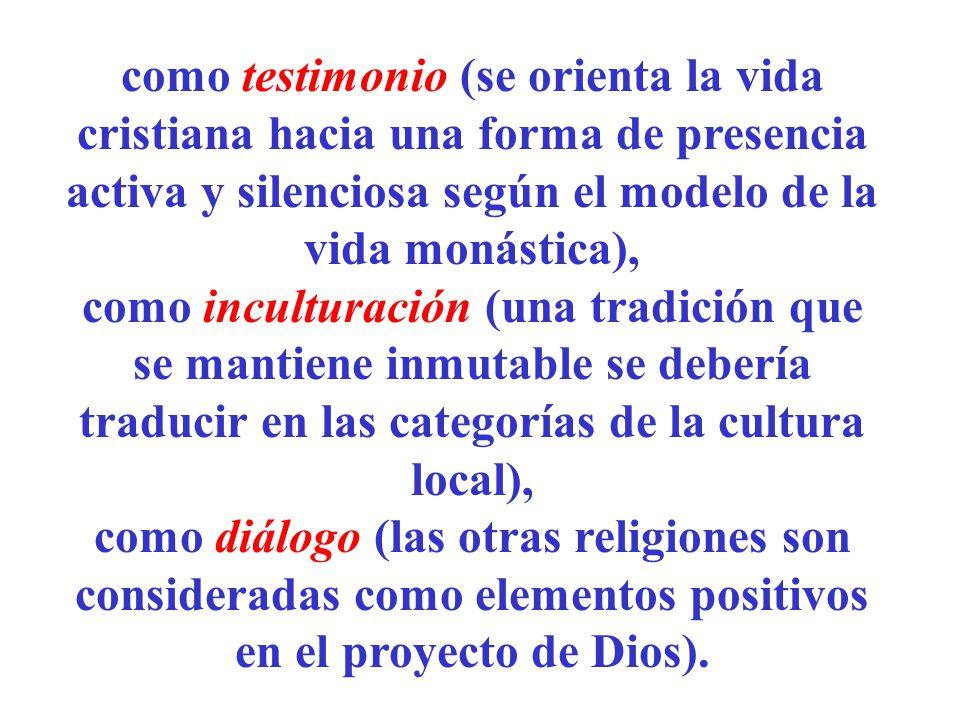 como testimonio (se orienta la vida cristiana hacia una forma de presencia activa y silenciosa según el modelo de la vida monástica),