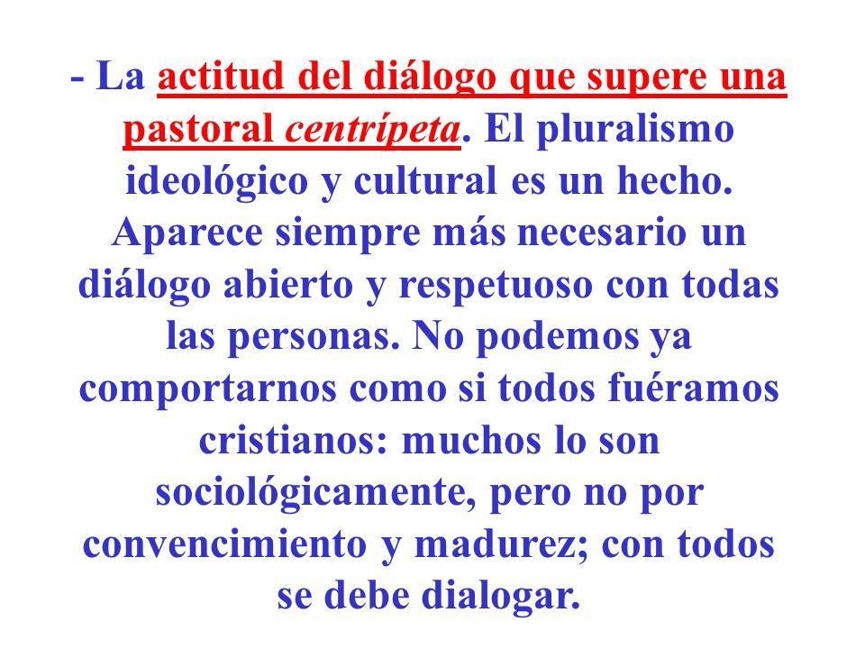 - La actitud del diálogo que supere una pastoral centrípeta
