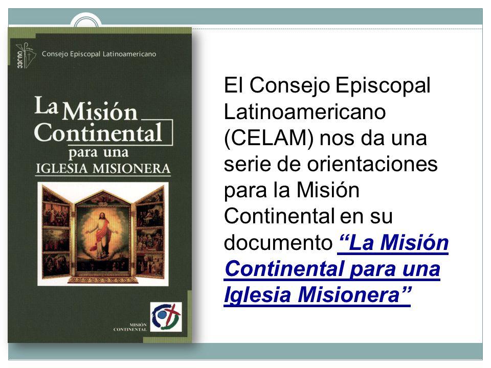 El Consejo Episcopal Latinoamericano (CELAM) nos da una serie de orientaciones para la Misión Continental en su documento La Misión Continental para una Iglesia Misionera