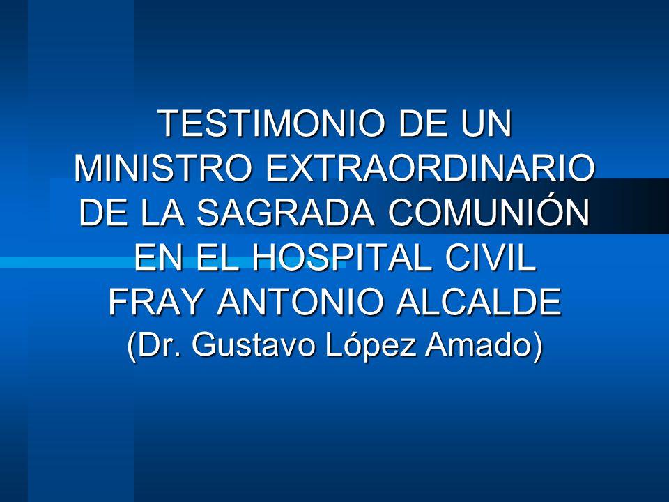 TESTIMONIO DE UN MINISTRO EXTRAORDINARIO DE LA SAGRADA COMUNIÓN EN EL HOSPITAL CIVIL FRAY ANTONIO ALCALDE (Dr.