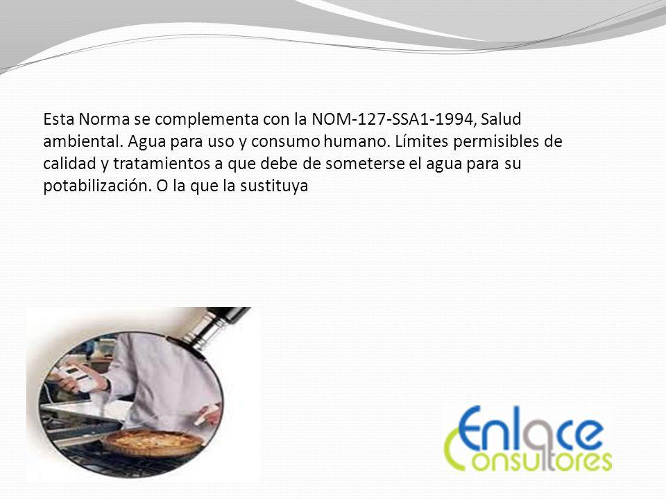 Esta Norma se complementa con la NOM-127-SSA1-1994, Salud ambiental