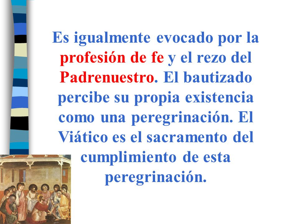 Es igualmente evocado por la profesión de fe y el rezo del Padrenuestro.