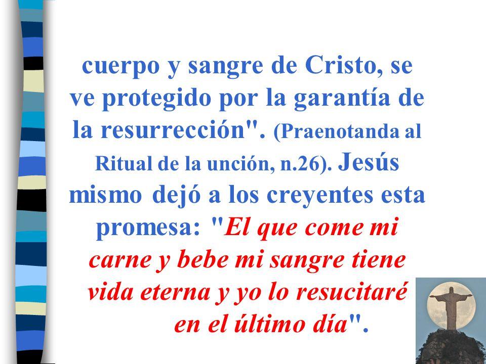 cuerpo y sangre de Cristo, se ve protegido por la garantía de la resurrección .