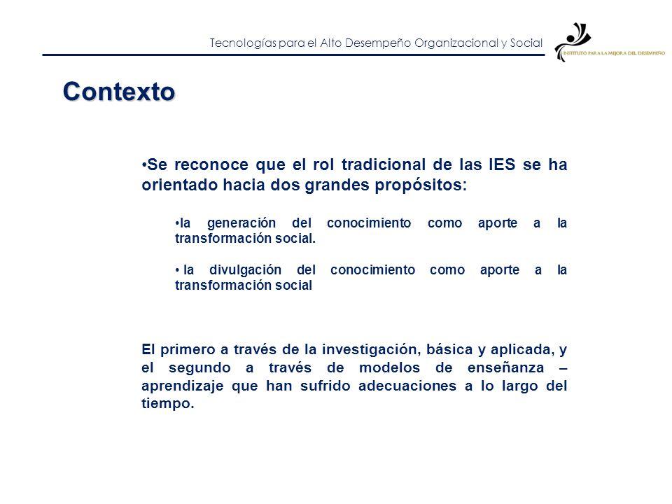 Contexto Se reconoce que el rol tradicional de las IES se ha orientado hacia dos grandes propósitos: