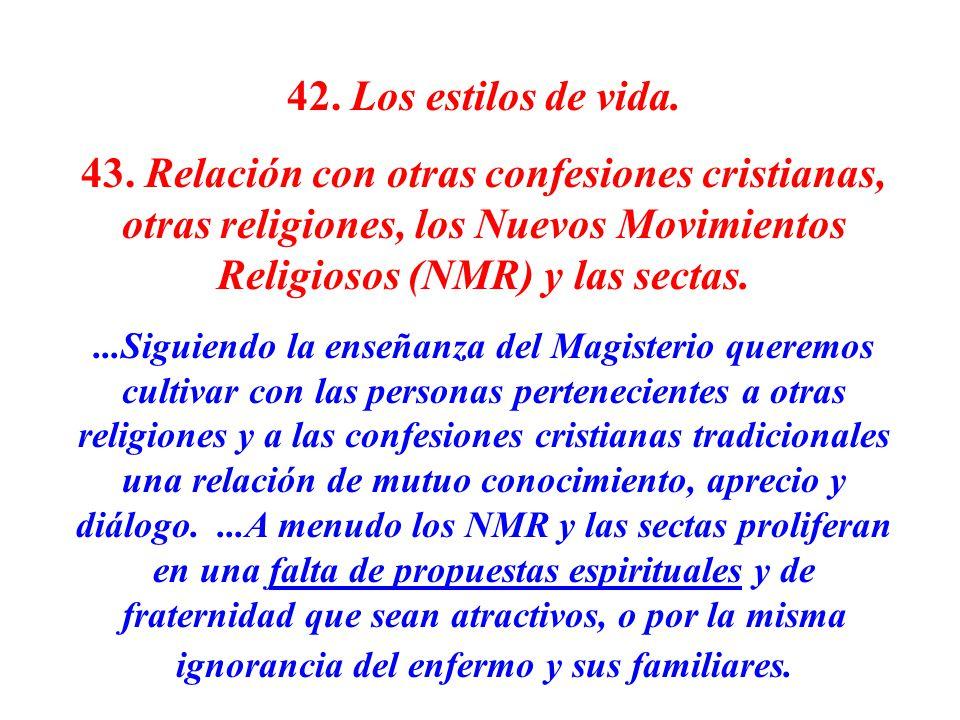 42. Los estilos de vida. 43. Relación con otras confesiones cristianas, otras religiones, los Nuevos Movimientos Religiosos (NMR) y las sectas.