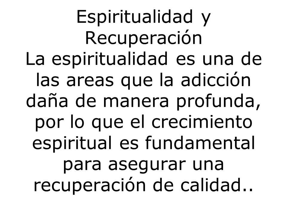 Espiritualidad y Recuperación La espiritualidad es una de las areas que la adicción daña de manera profunda, por lo que el crecimiento espiritual es fundamental para asegurar una recuperación de calidad..