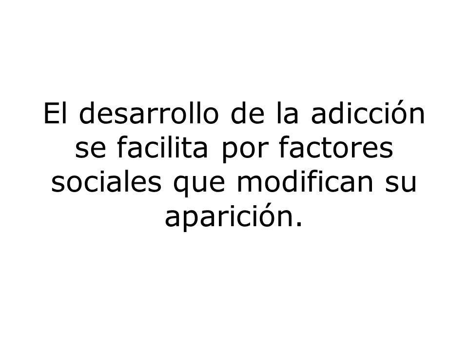 El desarrollo de la adicción se facilita por factores sociales que modifican su aparición.