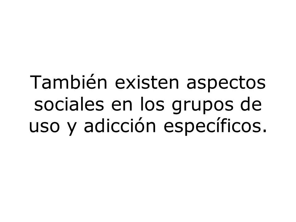 También existen aspectos sociales en los grupos de uso y adicción específicos.