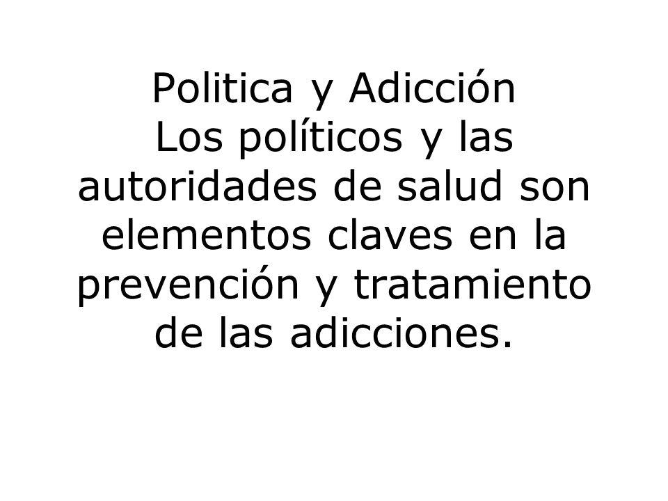 Politica y Adicción Los políticos y las autoridades de salud son elementos claves en la prevención y tratamiento de las adicciones.
