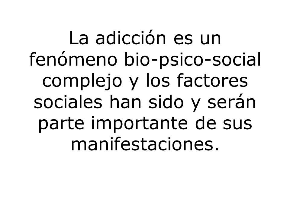 La adicción es un fenómeno bio-psico-social complejo y los factores sociales han sido y serán parte importante de sus manifestaciones.