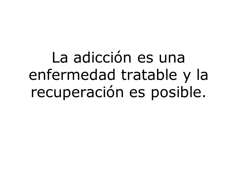 La adicción es una enfermedad tratable y la recuperación es posible.