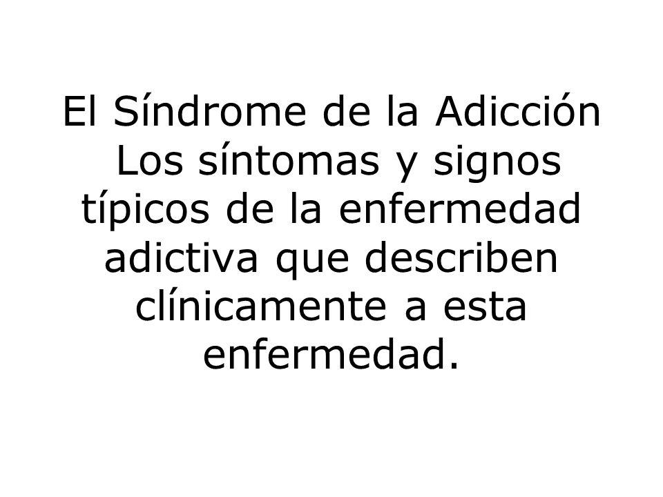 El Síndrome de la Adicción Los síntomas y signos típicos de la enfermedad adictiva que describen clínicamente a esta enfermedad.