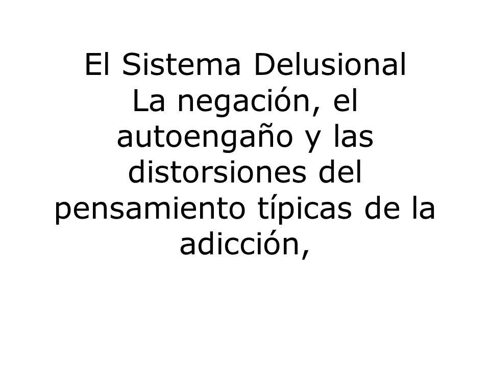 El Sistema Delusional La negación, el autoengaño y las distorsiones del pensamiento típicas de la adicción,