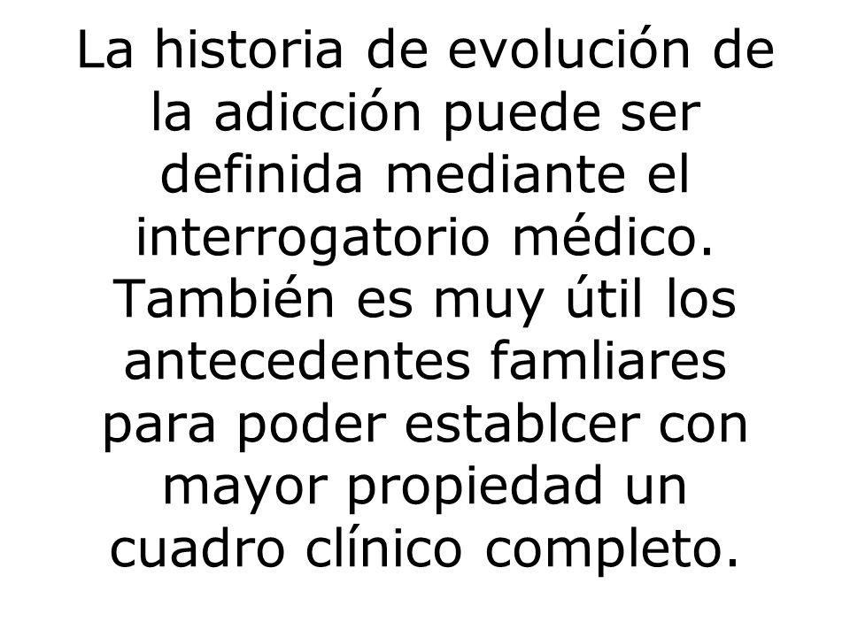 La historia de evolución de la adicción puede ser definida mediante el interrogatorio médico.