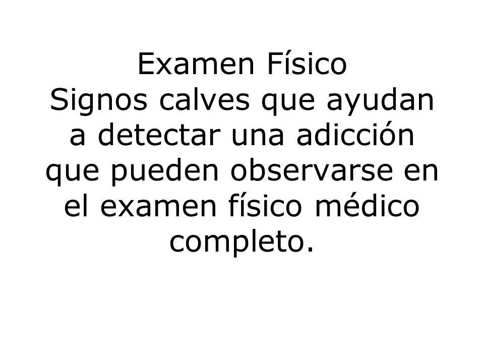 Examen Físico Signos calves que ayudan a detectar una adicción que pueden observarse en el examen físico médico completo.