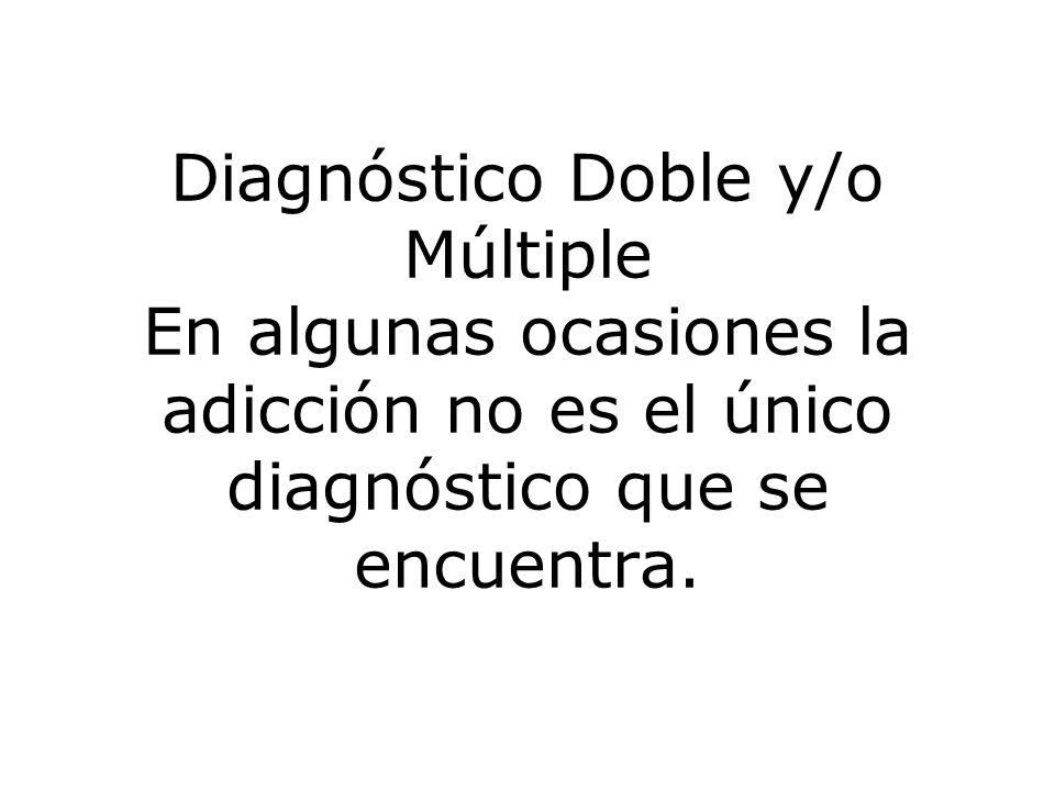 Diagnóstico Doble y/o Múltiple En algunas ocasiones la adicción no es el único diagnóstico que se encuentra.